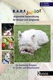 B.A.R.F. Junior - Artgerechte Rohernährung für Welpen und Junghunde: Ein praktischer Ratgeber für Züchter und Welpenbesitzer (Das besondere Hundebuch)