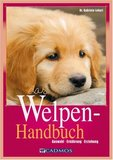 Das Welpenhandbuch: Auswahl - Ernährung - Erziehung (Cadmos Hundebuch)